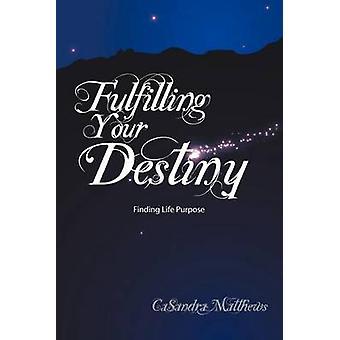 Fulfilling Your Destiny Finding Life Purpose by Matthews & CaSandra