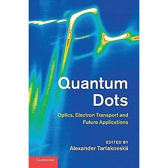 Kvante prikker optikk elektronet Transport og fremtidige anvendelser av Tartakovskii & Alexander