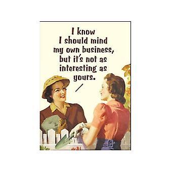 I Know I Should Mind My Own... Funny Fridge Magnet
