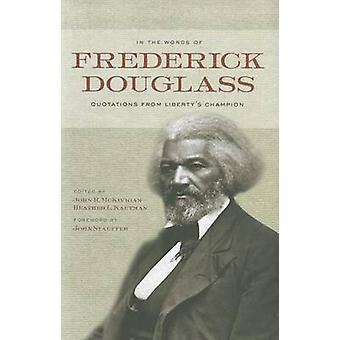 In the Words of Frederick Douglass - Quotations from Liberty's Champio