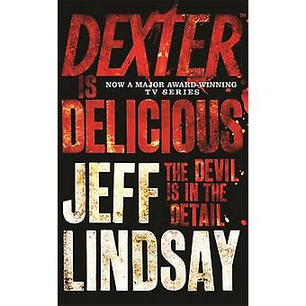Dexter is Delicious by Jeff Lindsay - 9781409117865 Book