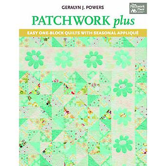 Patchwork Plus - Easy One-block Quilts with Seasonal Applique by Geral