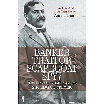 Banker - Traitor - Scapegoat - Spy? - The Troublesome Case of Sir Edga