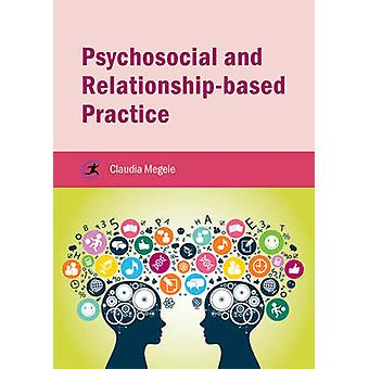 Psychosocial and Relationship-Based Practice by Claudia Megele - 9781