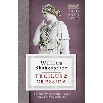 Troilus and Cressida by William Shakespeare - Jonathan Bate - Eric Ra