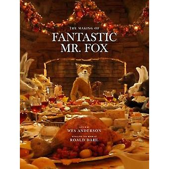 Making of  -Fantastic Mr Fox - - A Film by Wes Anderson Based on the Boo
