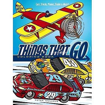 Les choses qui vont cahier de coloriage: Voitures, camions, avions, Trains et plus encore!