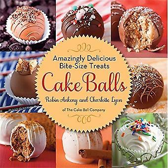 Cake Balls: Amazingly Delicious Bite-Size Treats