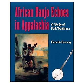 African Banjo Echoes in Appalachia: A Study of Folk Traditions (Publications of the American Folklore Society)