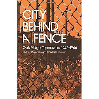 La ville derrière une clôture: Oak Ridge, Tennessee, 1942-1946
