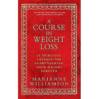 Een cursus in gewichtsverlies: 21 spirituele lessen voor inlevering van uw gewicht Forever