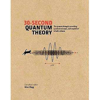 30-second Quantum Theory: The 50 most thought-provoking quantum concepts, each explained in half a minute