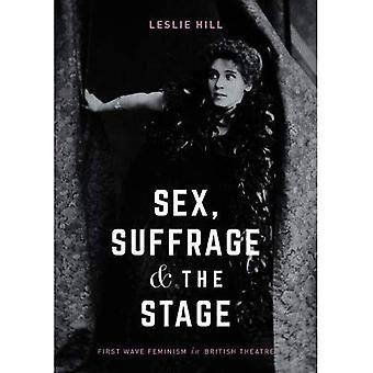 Sex, Suffrage and the Stage: First Wave Feminism in British Theatre