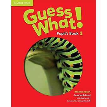 Guess What! Level 1 Pupil's Book British English by Susannah Reed - K