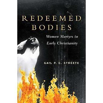 Erlösten stellen Frauen Märtyrer im frühen Christentum durch Streete & Gail Corrington