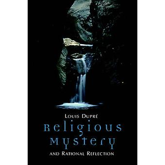Religious Mystery and Rational Reflection by Dupre & Louis K.