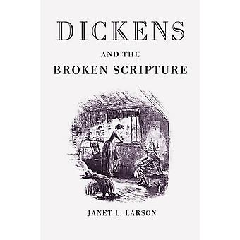 Dickens and the Broken Scripture by Larson & Janet L.