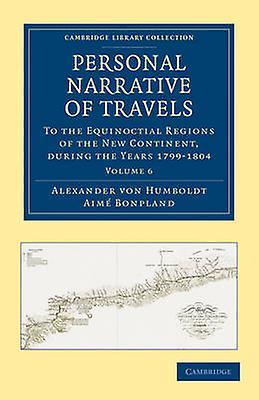 Personal Narrative of voyages  Volume 6 by Von Humboldt & Alexander