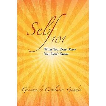 Self 101 What You Dont Know You Dont Know by GirolamoGaudio & Gianna De