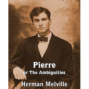 Pierre or the Ambiguities by Melville & Herman