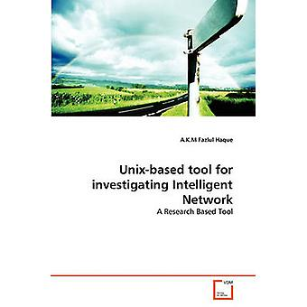 Unixbased tool for investigating Intelligent Network by Haque & A.K.M Fazlul