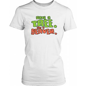Save A Tree Eat A Beaver - Funny Joke Ladies T Shirt
