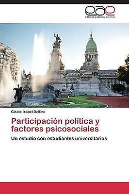 Participacion Politica y Factores Psicosociales by Delfino Gisela Isabel