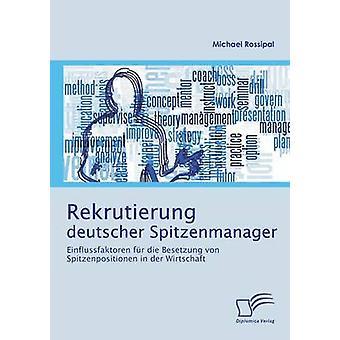 Deutscher Rekrutierung fr Spitzenmanager Einflussfaktoren die Besetzung von Spitzenpositionen in der Wirtschaft di Rossipal & Michael
