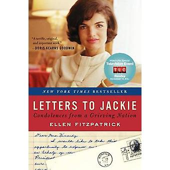 Letters to Jackie - Condolences from a Grieving Nation by Ellen Fitzpa