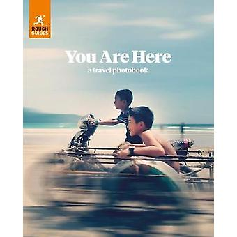 Rough Guides You Are Here - A Travel Photobook by Rough Guides - 97802