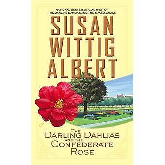 The Darling Dahlias and the Confederate Rose by Susan Wittig Albert -