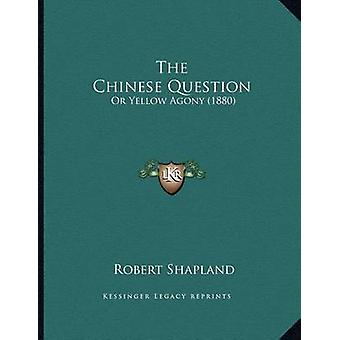 The Chinese Question - Or Yellow Agony (1880) by Robert Shapland - 978
