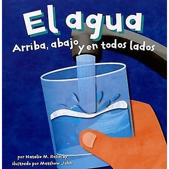 El Agua - Arriba - Abajo y en Todos Lados by Natalie M Rosinsky - Matt