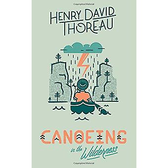 Canoeing in the Wilderness by Henry David Thoreau - 9781423649144 Book