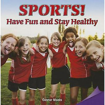 Sports!have Fun and Stay Healthy - Have Fun and Stay Healthy by Connor