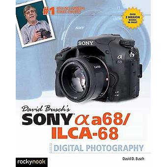 David Busch's Sony Alpha A68/ILCA-68 Guide to Digital Photography by