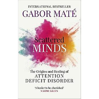 Scattered Minds - The Origins and Healing of Attention Deficit Disorde