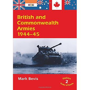British and Commonwealth Armies 1944-45 by Mark Bevis - 9781874622901