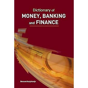 Dictionary of Money - Banking & Finance by Benson Kunjukunju - 978817
