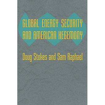 Global Energy Security and American Hegemony by Doug Stokes - Sam Rap