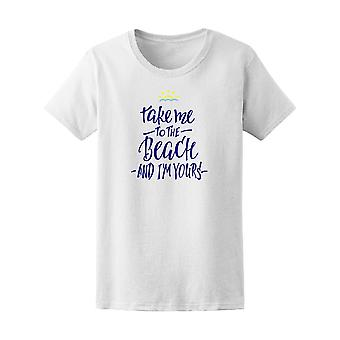 Take Me To The Beach I'm Yours Tee Women's -Image by Shutterstock