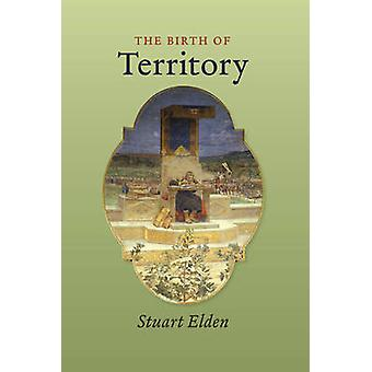 The Birth of Territory by Stuart Elden - 9780226202570 Book