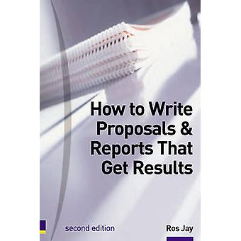 How to Write Proposals and Reports That Get Results - Master the Skill