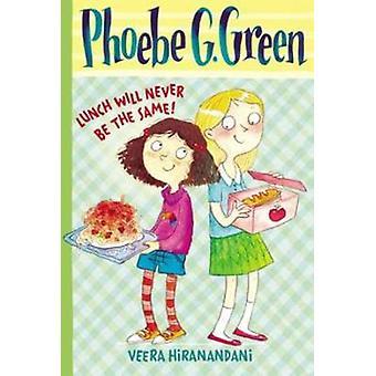 Phoebe G. grön Lunch kommer aldrig att vara detsamma! av Veera Hiranandani-