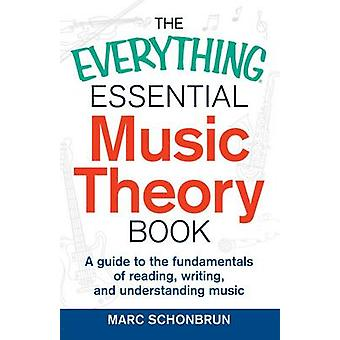 The Everything Essential Music Theory Book - A Guide to the Fundamenta