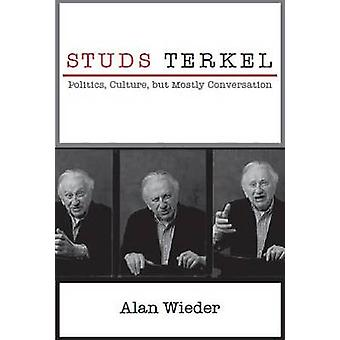 Studs Terkel - Politics - Culture - but Mostly Conversation by Alan Wi