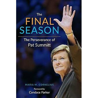The Final Season - The Perserverance of Pat Summitt by Maria M. Cornel