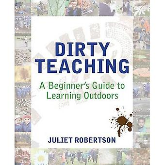 Dirty Teaching - A Beginner's Guide to Learning Outdoors by Juliet Rob