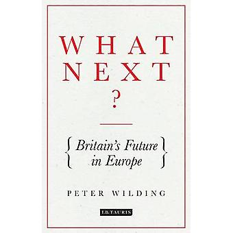 What Next? - Britain's Future in Europe by Peter Wilding - 97817845375
