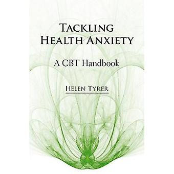 Tackling Health Anxiety - A CBT Handbook (First) by Helen Tyrer - 9781